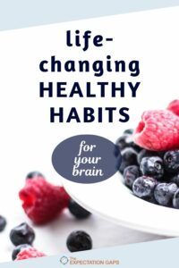 If you want to create life-changing habits, this post is for you. Discover the brain boosting benefits of proper exercise, diet, and sleep, and find the inspriation you need to build a strong body and strong mind. #lifehacks #healthylivingideas #brainhealth #theexpectationgaps