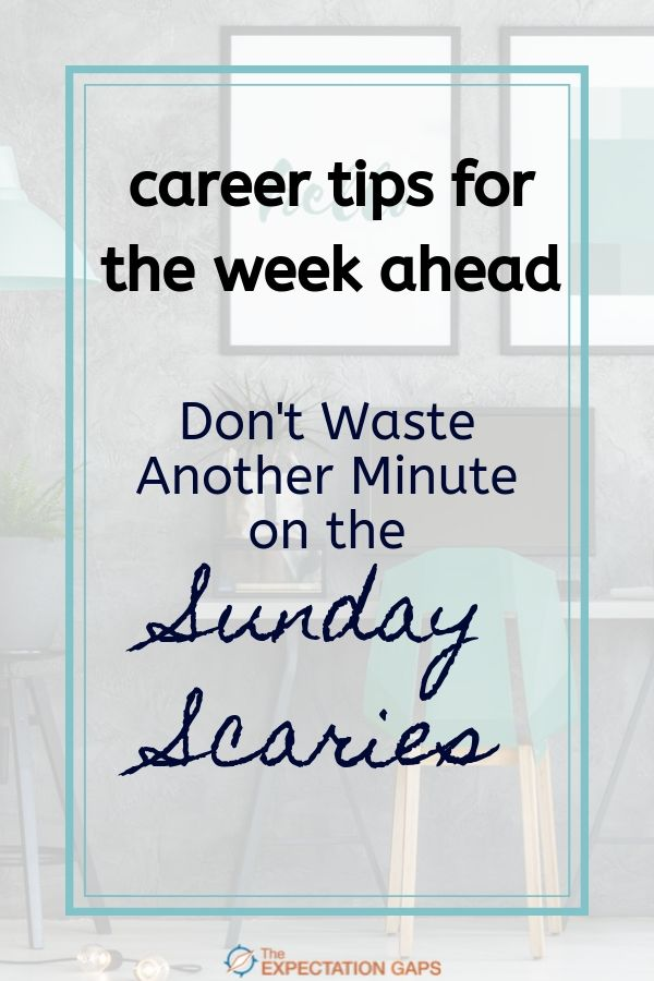 Career tips for the week ahead! If you're feeling the Sunday Scaries or are curious to find out what the heck I'm talking about, invest 10 minutes of your day to discover 3 factors that contribute to the Sunday Scaries so that you can identify which factor applies to you. Then you can take action to control it and start your week off right! #careertips #sundayscaries #ownyoureveryday #theexpectationgaps