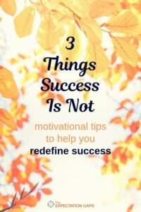 Are you struggling to define success in your life? Is it becoming increasingly difficult to stay motivated, to create new habits, and to work toward your life goals? Then deliberately invest 1 minute of your day to redefine success by defining 3 things it's not so that you can focus on measuring success one day at a time. #successtips #redefine #lifehacks #theexpectationgaps #1minutemotivation