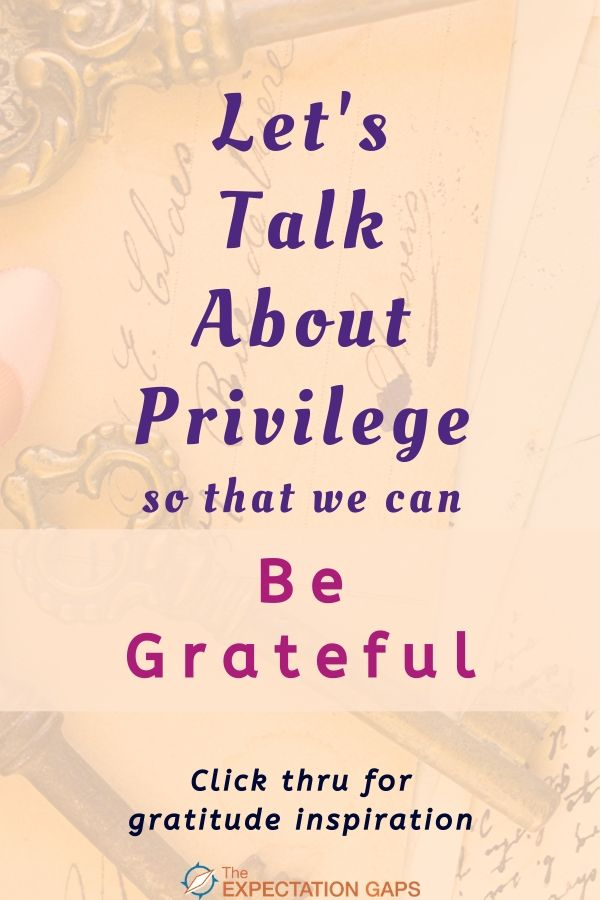 Be Grateful for What You Have. We're going to start by recognizing our privileges. Then we're going to stop worrying about other people's privileges. Come gain a better understanding of privilege with me. Includes a FREE Worksheet. #begrateful #dailyinspiration #personalgrowth #faithinhumanity #theexpectationgaps