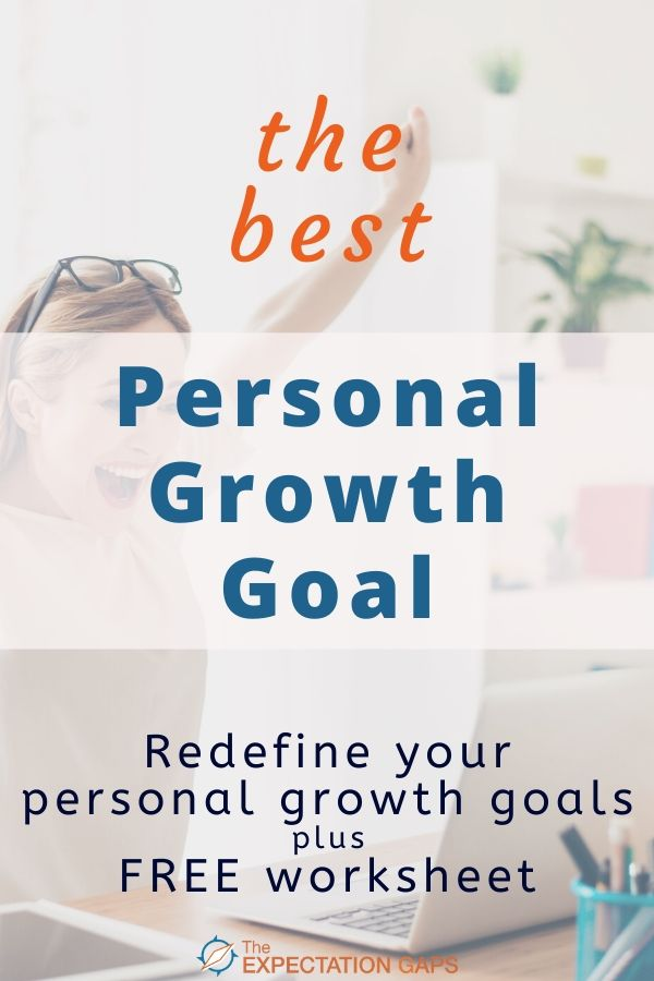 Invest 10 minutes of your day to discover a personal development mindset that could transform your life. This post will help you redefine your personal growth goals so that you can become the best version of yourself. Includes a FREE WORKSHEET to help you embrace this mindset. #personalgrowth #lifelessons #intentionalliving #printableworksheets #theexpectationgaps