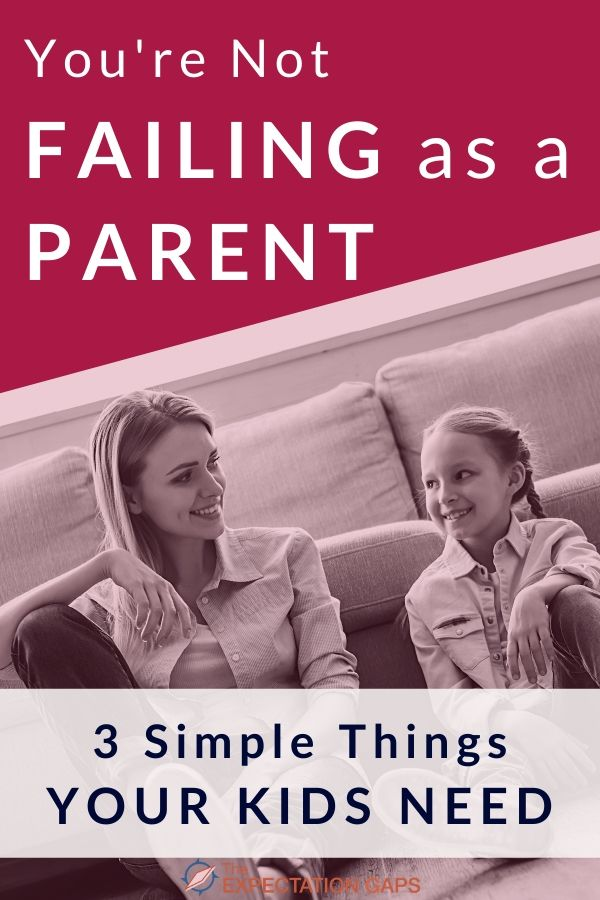If you feel like you're failing as a parent, it's probably because you're trying to live up to someone else's expectation of what it means to be a good parent. Take a minute to remind yourself that the things our kids need from us are actually very simple. #parentingtips #selfawareness #intentionalliving #personaldevelopment #theexpectationgaps