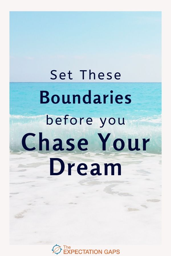 Maybe you have a dream that you want to pursue. Maybe you've been thinking more and more about taking a leap of faith. But . . . before you chase your dream, you need to set a few personal boundaries. Let's get started, today! #chasingdreams #setboundaries #selfawareness #intentionalliving #personalgrowth #theexpectationgaps