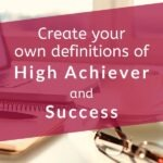 What does it mean to be a high achiever? What does being successful mean to you? Do you have to be a high achiever in order to be successful in life? We'll answer these questions and many more in our full-length post, and our FREE WORKSHEET will help you go from inspiration to action. #successtips #successmindset #mindsetshift #findyourpurpose #intentionalliving #selfawareness #selfdevelopmentplan #personalgrowth #theexpectationgaps