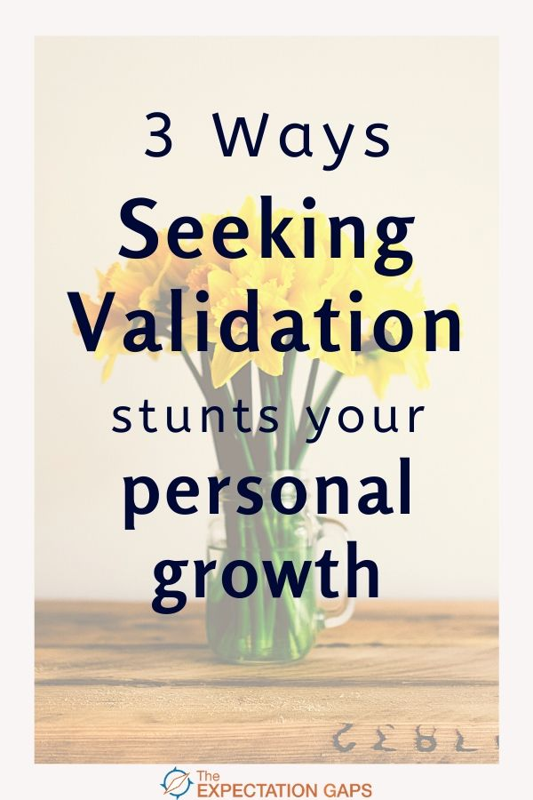 Do you find yourself seeking approval and validation from others? Do you struggle to find internal validation? Do you recognize that this validation cycle might be stunting your personal growth? Then it's time to gain an awareness of 3 ways seeking validation can stand between you and your personal growth so that you can live your best life. #successtips #successmindset #mindsetshift #intentionalliving #selfawareness #selfcare #selflove #personalgrowth #theexpectationgaps
