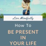 How can you be present and live mindfully when you're faced with so many thoughts, distractions, and temptations on a daily basis? It's not easy, is it? If you could use some inspiration, click through to find 3 tips that are working for me. They just might work for you too! #mindfulliving #intentionalliving #wellbeing #dailyhabits #lifelessons