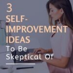 Maybe you've invested a lot of time, money, and energy into a self-improvement idea that ended up failing you, and you feel duped. If that's the case, don't abandon your self-improvement goals. Instead, gain an awareness of the self-improvement ideas you should be skeptical of. We'll discuss 3 in this short post. #personaldevelopment #personalgrowth #selfcare #lifelessons #intentionalliving