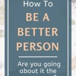 Do you know what makes a good person good? Are you a good person? Would you like to be? This post will empower you to answer these questions by defining what it means to be a better person, and it will walk you through 3 steps you can take to become a better person. Includes a FREE WORKSHEET to help you go from inspiration to action. #selfawareness #personalgrowth #intentionalliving #lifelessons #mindsetshift